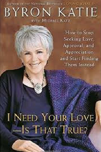 I Need Your Love Is That True Byron Katie