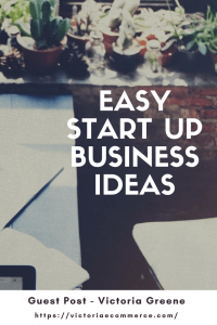 Ready for a change? Here are some easy start up business ideas you can consider. Special Thanks to Guest Poster, Victoria Greene of victoriaecommerce.com | easystartupbusinessideas | Blogging | Affiliatemarketing | Startyourownbusiness | Smallbusinessideas