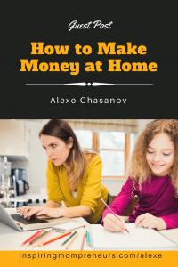 Wondering how to make money working at home? Here are some fab ideas to get your creative juices flowing. Guest Post by Alexe Chasanov. #workathome #makemoneyathome