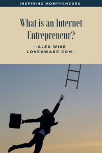 Alex Wise of LoveAwake.com answers this question beautifully. | internetentrepreneur | infopreneur | mompreneur | momblogger | entrepeneur