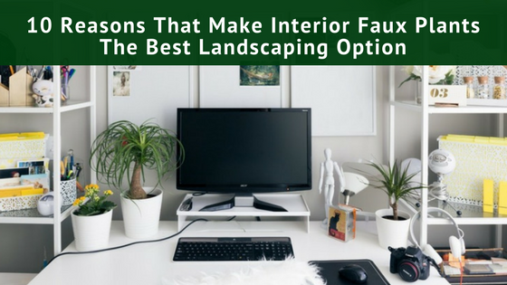 Ready to brighten up your office? Here's why faux plants are a great idea. #reasonstochoosefauxplants