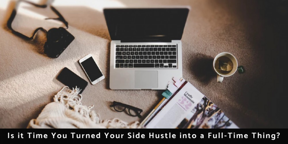 Is it Time You Turned Your Side Hustle into a Full-Time Thing? #HowtoTurnYourSideHustleintoaBusiness #SideHustletoBusiness