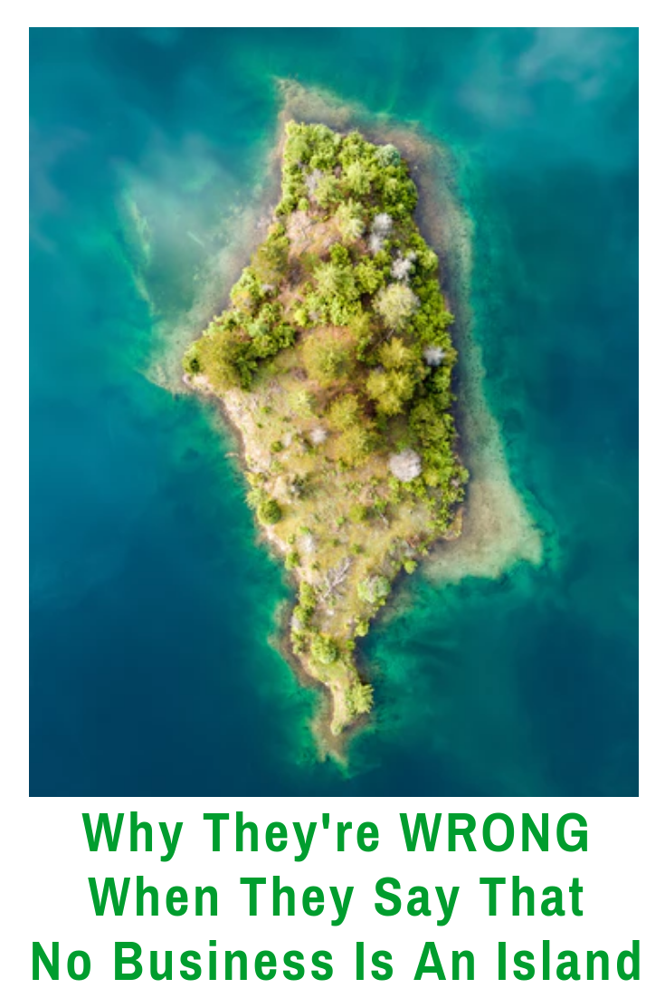 No man is an island... right? But is it true? And what about a business? Enter a lively debate. #NoManisanIsland #NoBusinessisanIsland #NoManorBusinessisanIsland