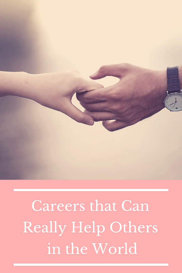 Do you have a career that you feel really helps the world? If not, here are some you may want to consider. #Careersthatcanreallyhelpothers #CareersHelpOthers
