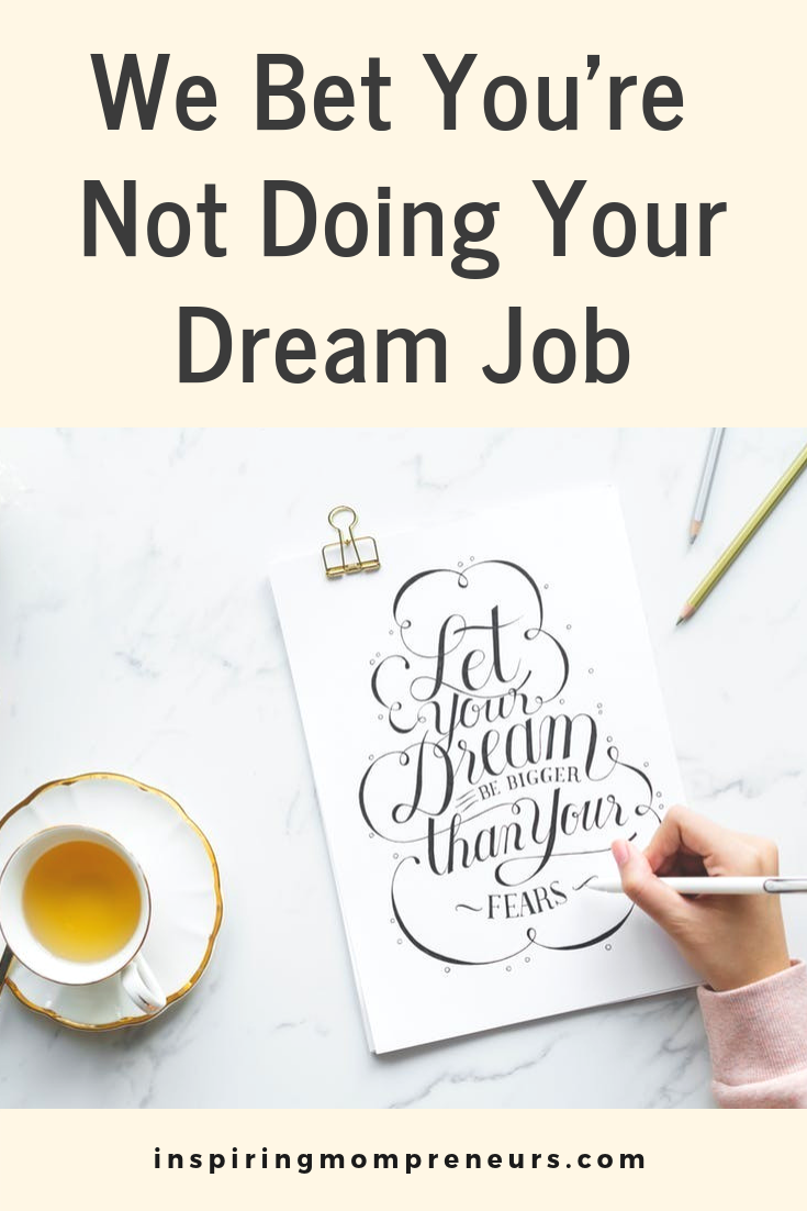 Are you doing your dream job?  Are you sure?  Read more at Inspiring Mompreneurs #DreamJob