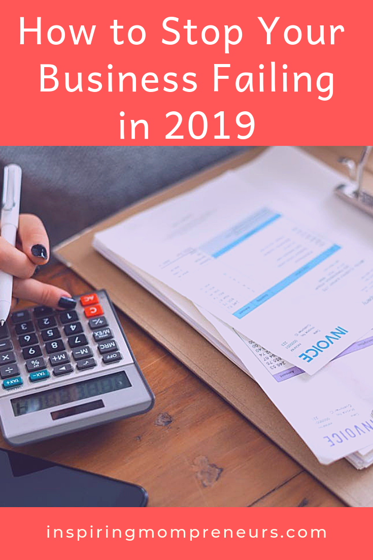 Actionable steps you can take today to stop your business from failing in 2019. #HowtoStopYourBusinessFailing #BusinessTips2019