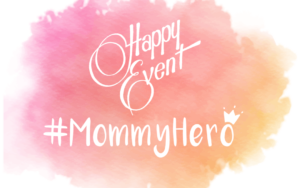 Mommy Hero Happy Event