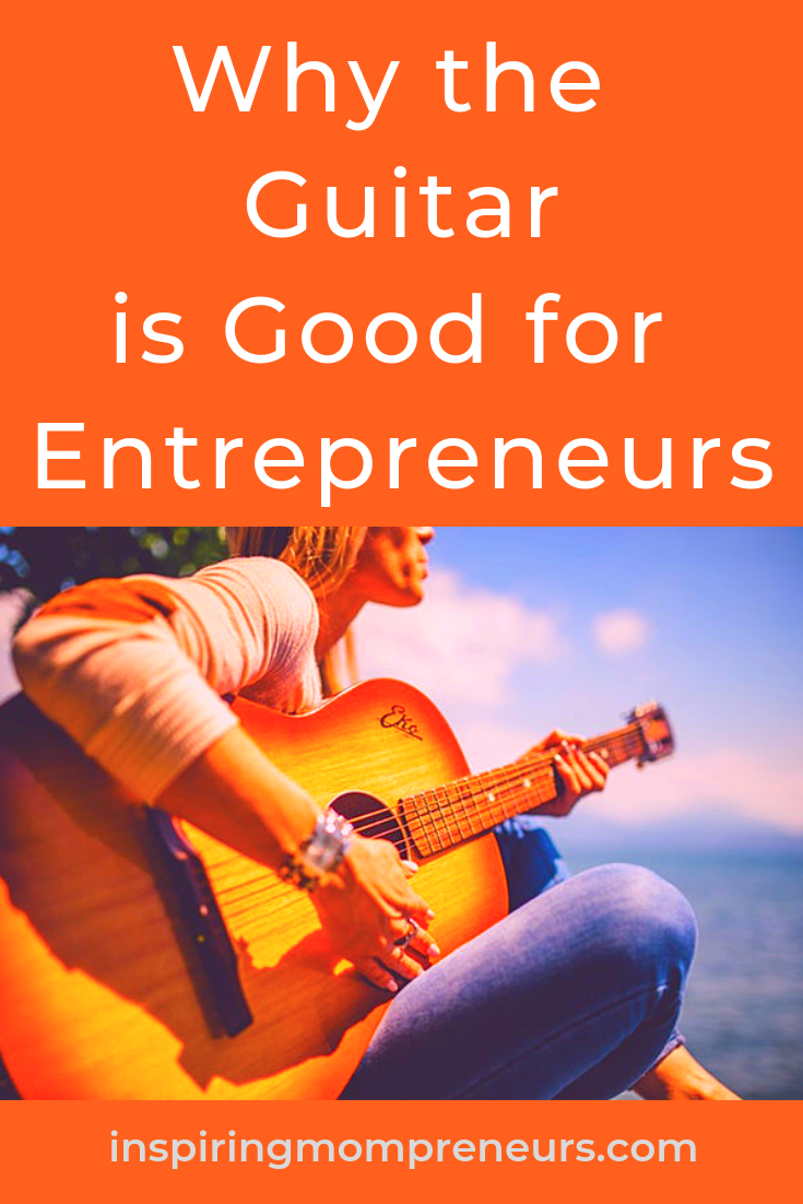 Learning to play the guitar can help you become a more successful Entrepreneur. Here's how. #WhytheGuitarisGoodforEntrepreneurs