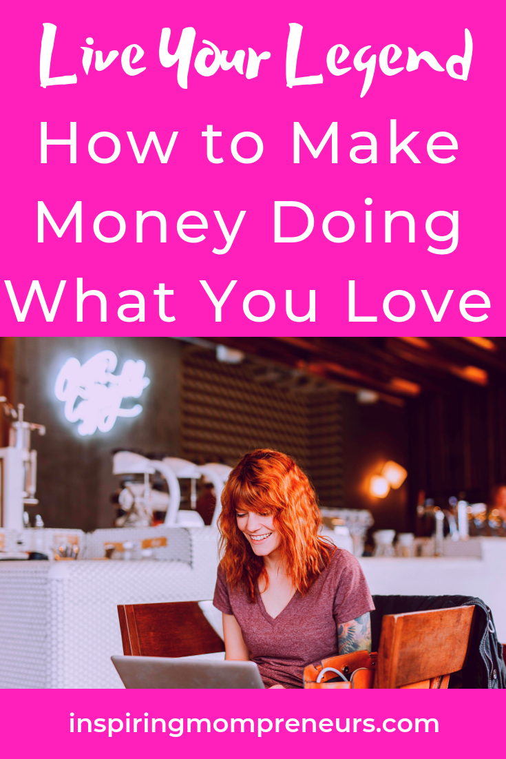 Are you making money doing what you love? It's time to Live Your Legend. Start with these awesome tips from regular guest poster, Helen Bradford #LiveYourLegend #HowtoMakeMoneyDoingWhatYouLove