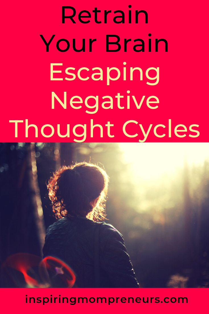Is life getting you down? It's in your power to change that. Here's how to retrain your brain and escape negative thought cycles. #escapingnegativethoughtcycles #retrainyourbrain