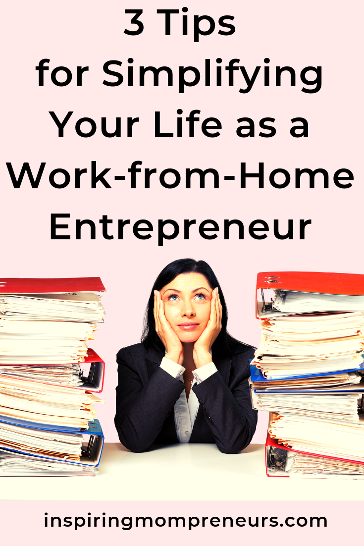 Are you feeling overloaded? Working from Home has its drawbacks. Try these tips to simplify your life. #tipssimplifyingyourlife #workfromhomeentrepreneur