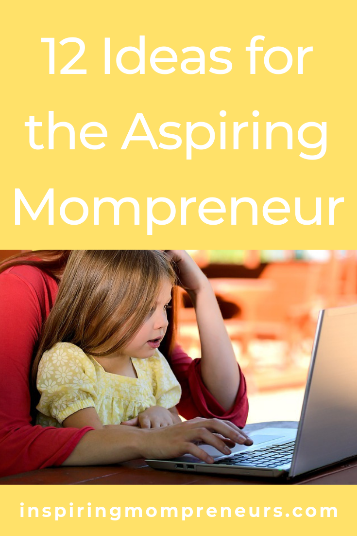 Are you a stay at home Mom or working Mom who's aspiring to be an Entrepreneur? Here are 12 ideas for you to consider. #aspiringmompreneur #entrepreneurship