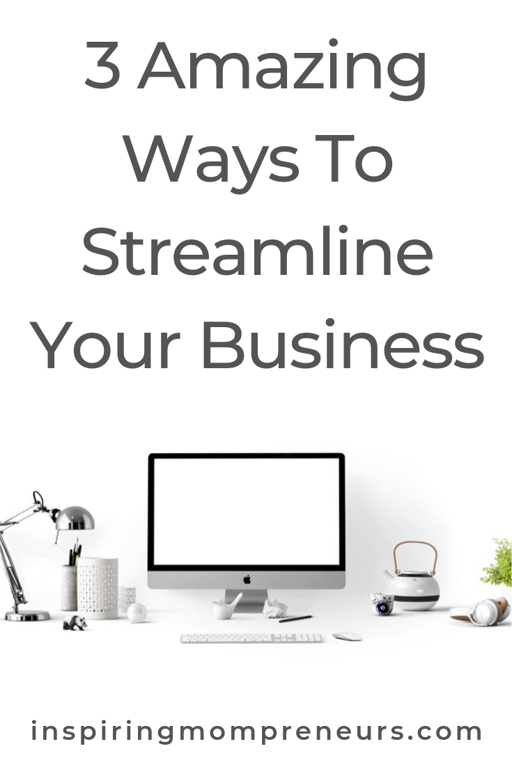 Are you taking full advantage of these 3 amazing ways to streamline your business? #waystostreamlineyourbusiness #businesstips