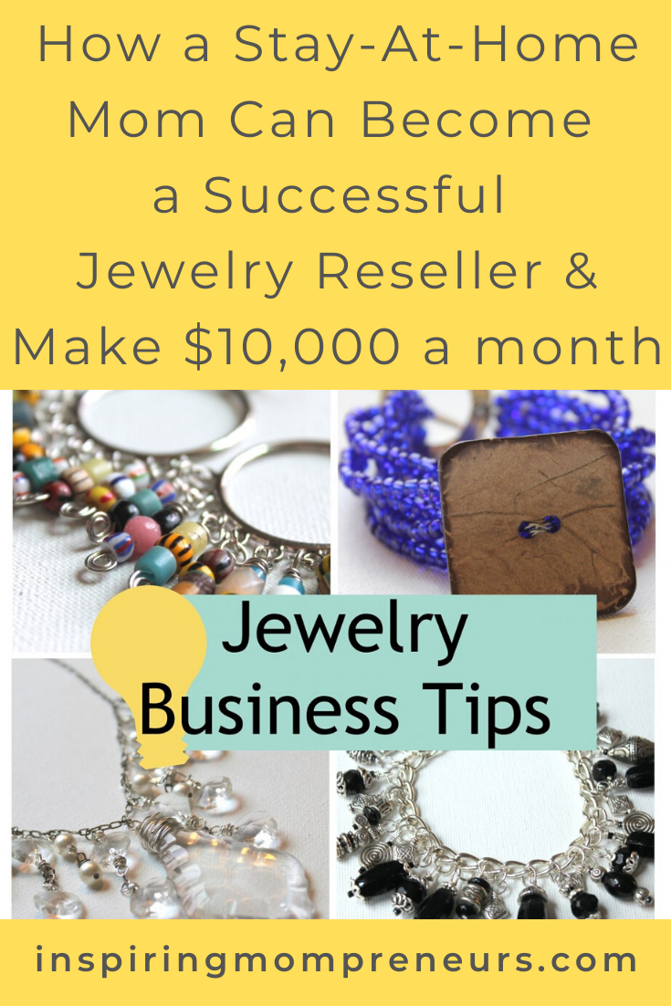 How a Stay-At-Home Mom can Become a Successful Jewelry Reseller and Make $10,000 pm. Top Tips from a Pro Jewelry Business Development Advisor.  #JewelryReseller #StayatHomeMom #SAHM #BecomeaSuccessfulJewelryReseller #Make10000USDpermonth