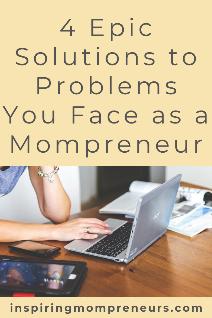 4 Epic Solutions to Problems You Face as a Mompreneur. #solutionstoproblems #entrepreneurship