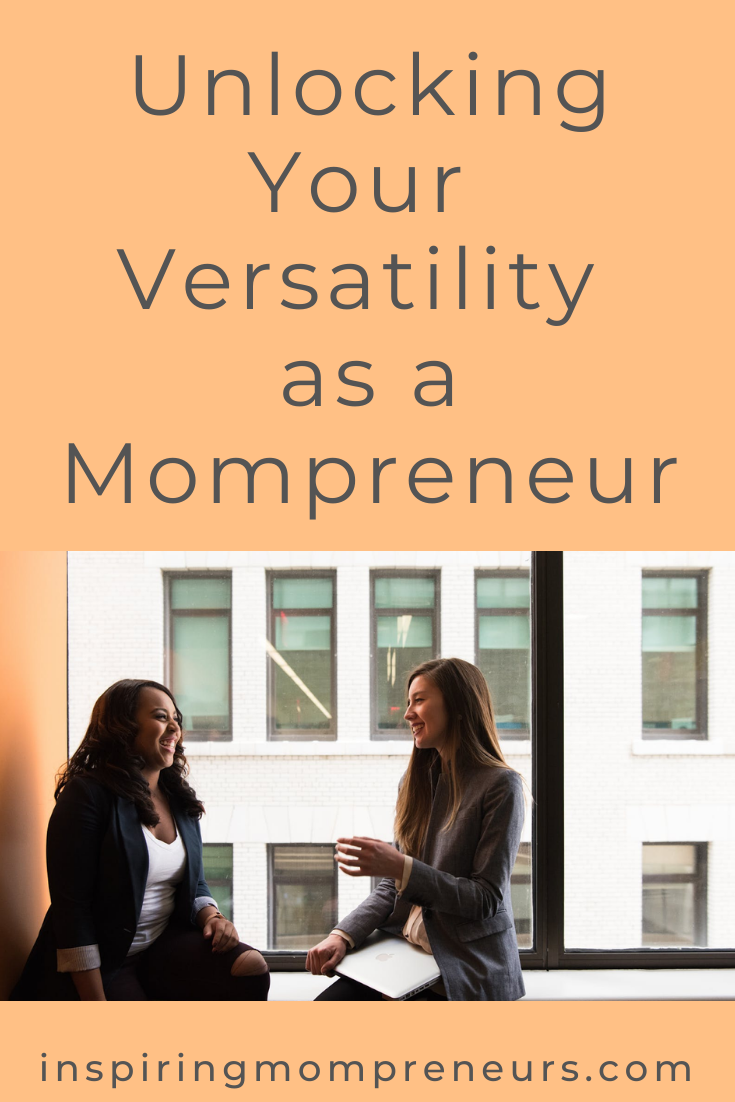 How versatile are you as a Mompreneur? Or are you just doing the same-old-same-old? #Versatility #UnlockingYourVersatility #Mompreneur #Entrepreneurship