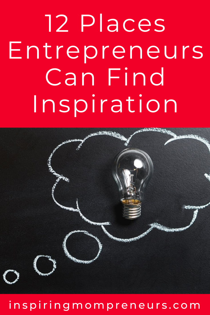 Where do YOU find your inspiration as an Entrepreneur?  Which of these 12 places is your greatest source of inspiration? #12PlacesEntrepreneursCanFindInspiration #InspirationforEntrepreneurs