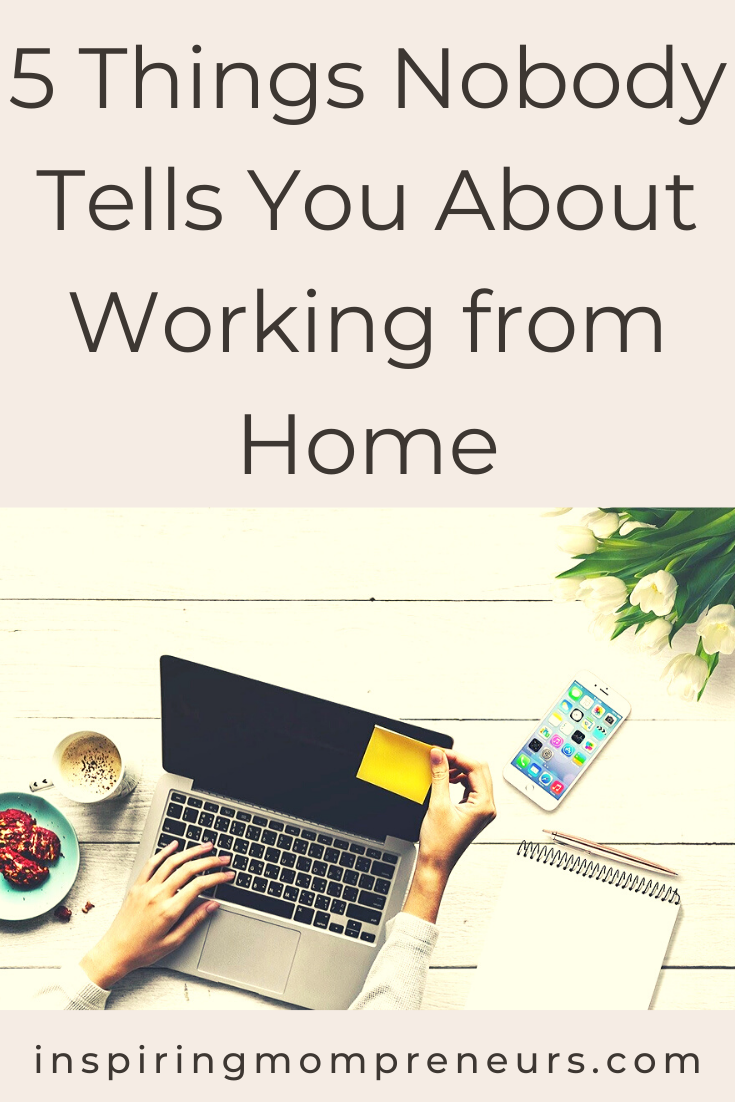 Working from home is touted as the ideal solution for Moms who want to build a business while caring for their kids.  But is it?  Let's take a look at 5 things nobody tells you about working from home - good and bad.  #thingsnobodytellsyou #workingfromhome  #wfh