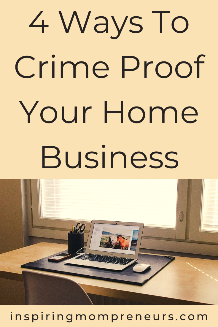 Never assume that your business is immune to crime.  You need to be on your guard. Here are 4 ways to crime-proof your home business. Stay safe and take care. #homeofficesecurity  #waystocrimeproofyourhomebusiness