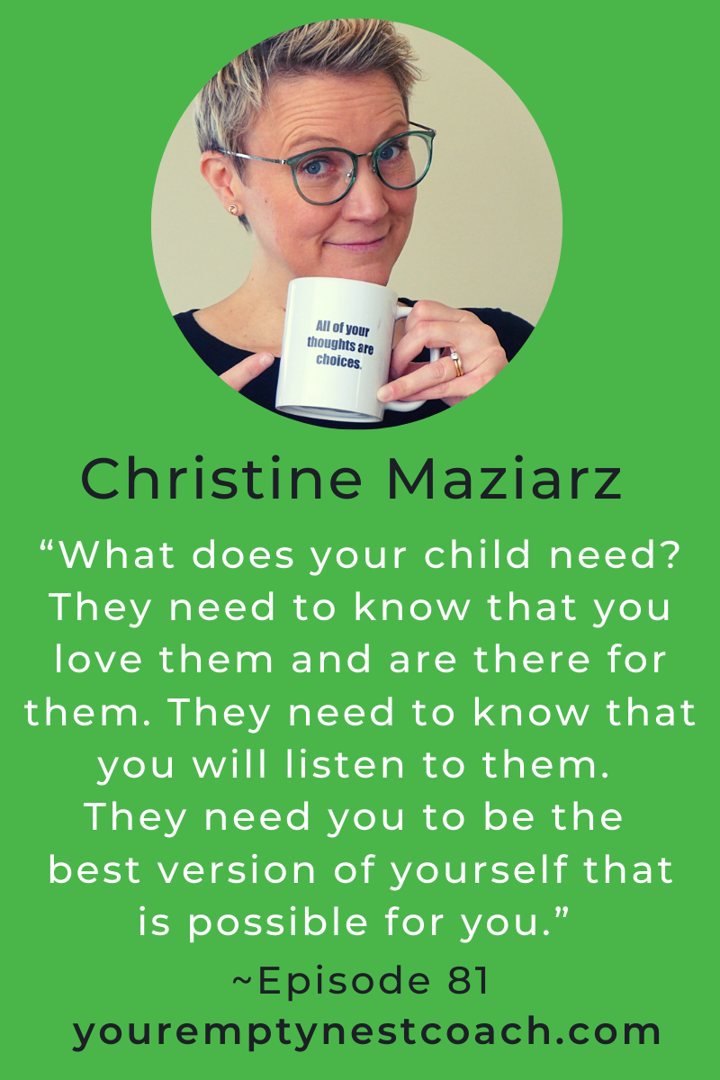 """What does your child need? They need to know that you love them and are there for them. They need to know that you will listen to them. They need you to be the best version of yourself that is possible for you."" ~Episode 81"