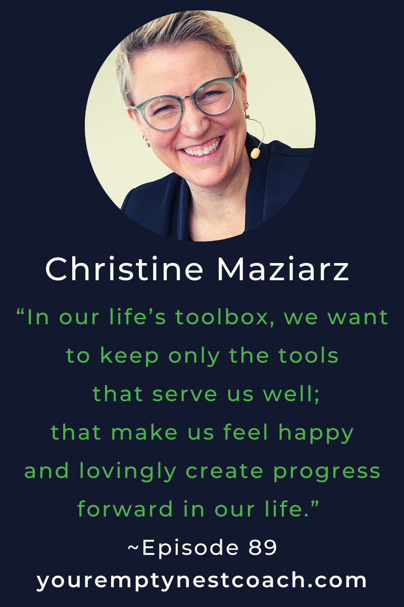 """In our life's toolbox, we want to keep only the tools that serve us well; that make us feel happy and lovingly create progress forward in our life."" ~Episode 89"