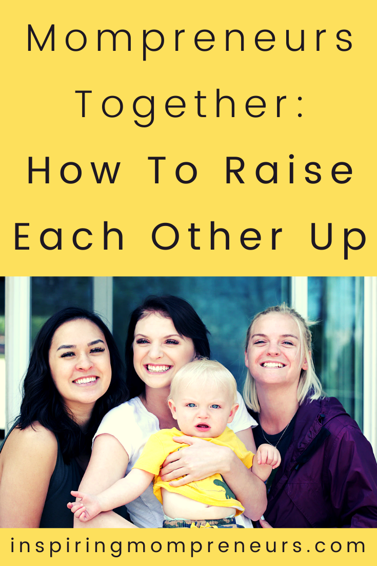 Mompreneurs Together: How To Raise Each Other Up