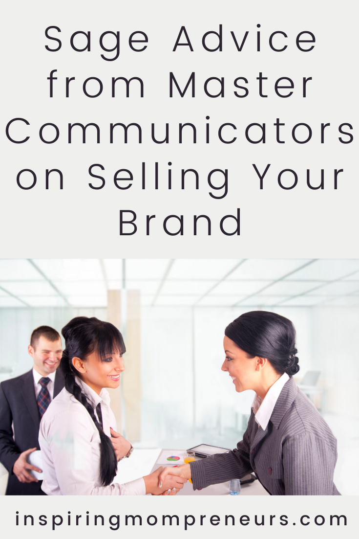 Convincing customers to buy into your brand can be a serious challenge. In this post, we take a look at some advice from master communicators that help you sell your brand. #adviceonsellingyourbrand