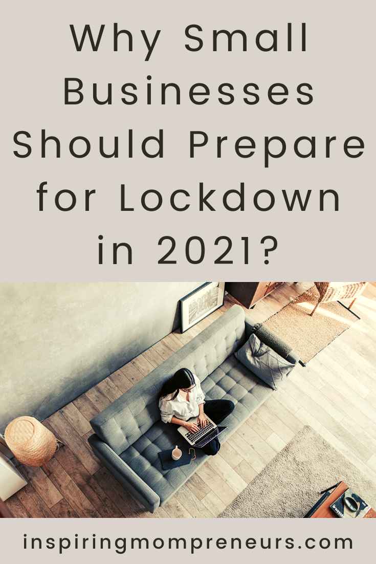 The obvious reason why small businesses should prepare for lockdown in 2021 is that more restrictions are on the way. Here are some benefits of being prepared.