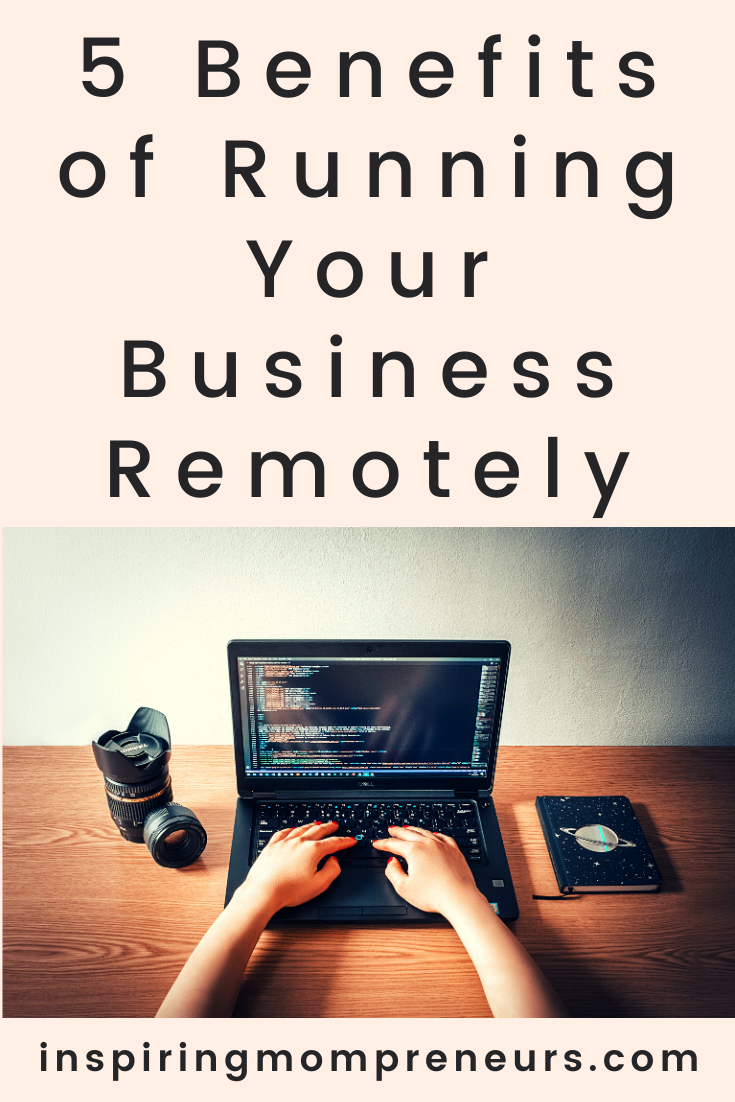 There are certain benefits of running your own business, no matter where you find yourself. Here are our 5 top benefits of running your business remotely.  #benefitsrunningbusinessremotely