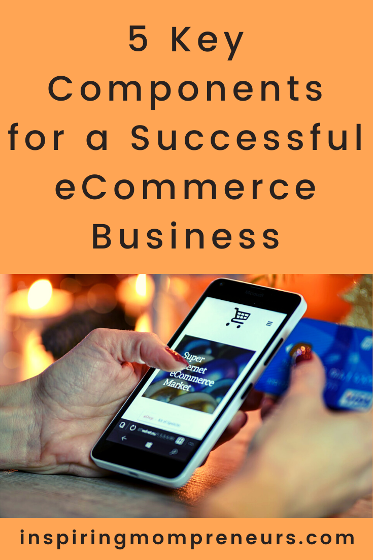 Would you like to create a successful ecommerce business? Here are 5 key components you will need. #asuccessfulecommercebusiness