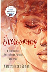 Overcoming: From Pain to Peace, Purpose and Power by Natasha Ickes-Saman