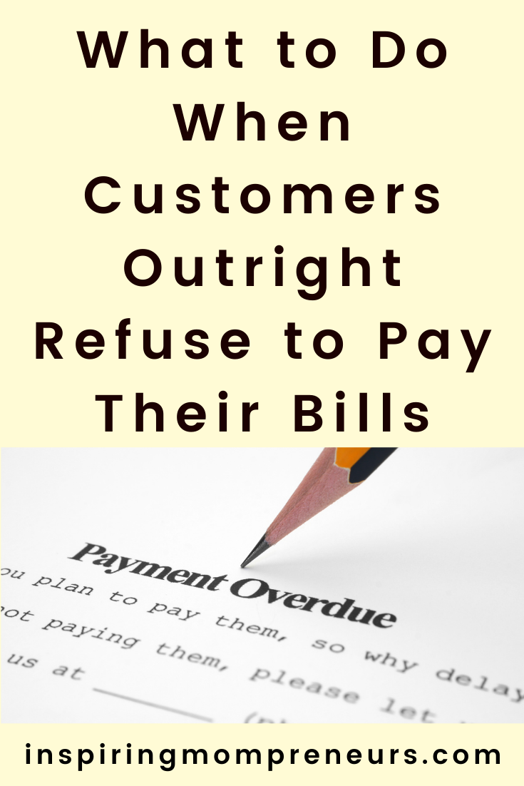 Business has been tough for many industries during the pandemic. Has your income been affected? Here's what to do when customers refuse to pay their bills. #whattodo #whencustomersrefusetopay #clientsnotpaying #overduepayments