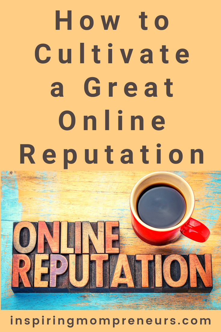 Focusing on your reputation and ensuring you have a good one is important to your business longevity. Here's how to cultivate a great online reputation.