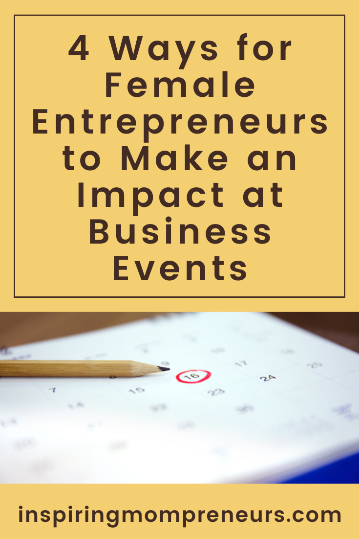 Networking events can be daunting and it's not always easy to get noticed. Here are 4 simple ways for female entrepreneurs to make an impact at business events.