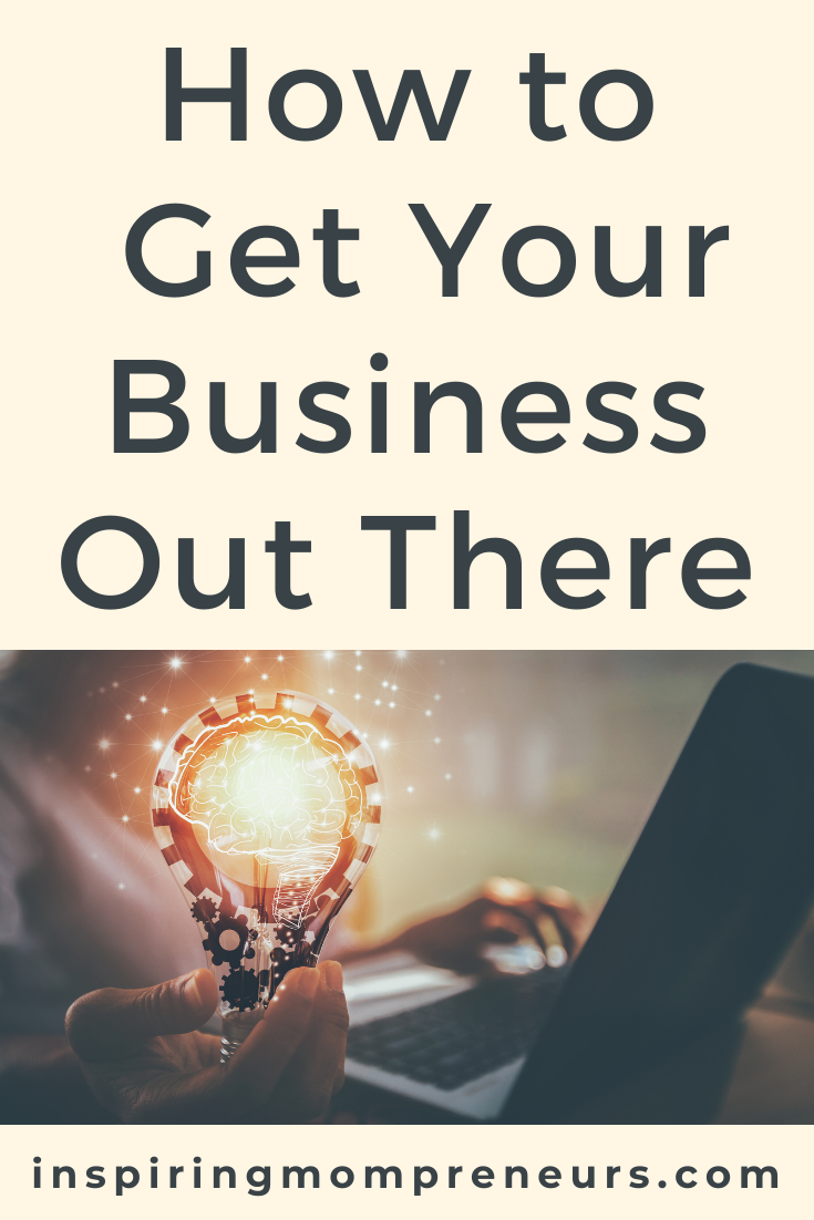 It is not enough to have a great business with exceptional products and services, you also need to know how to promote them. This is how to get your business out there.