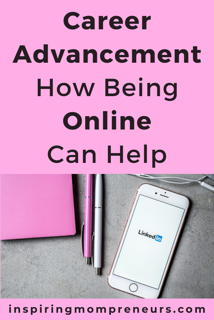 With the internet at our fingertips, it is so very easy to take steps to move forward in your career. This is how being online can help career advancement.