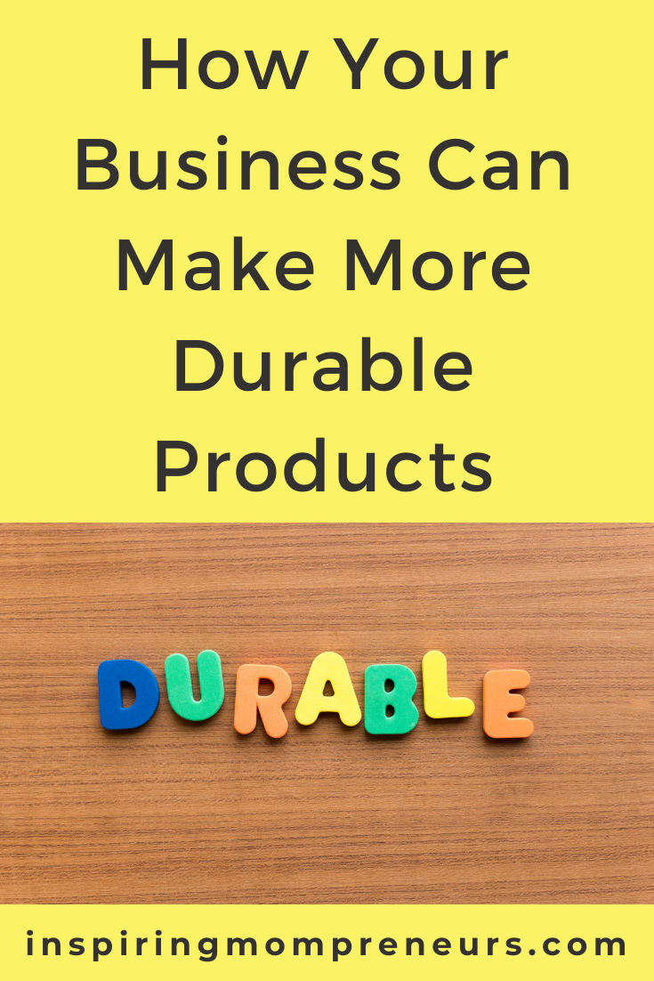 To make your products more durable, you have to consider how they're made and how they're used. Here are some tips on how to make more durable products.