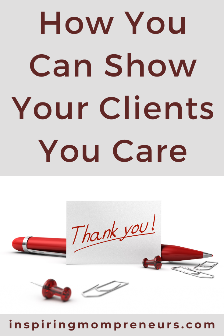 If you don't show your clients that you care for them and their business, you may lose them very quickly to your competitors. So, how do you show them you care?